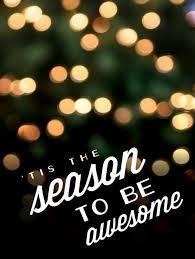 tis the season to be awesome